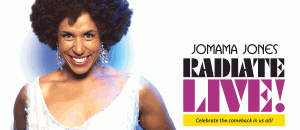 """Jomama Jones: Radiate Live"" Celebrate the comeback in us all!"